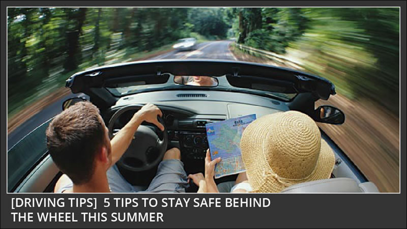 5 tips to stay safe behind the wheel this summer